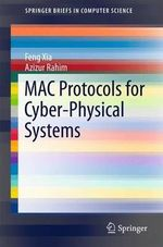 Mac Protocols for Cyber-Physical Systems : Springerbriefs in Computer Science - Feng Xia