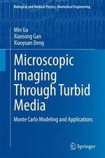 Microscopic Imaging Through Turbid Media : Monte-Carlo Modeling and Applications - Min Gu