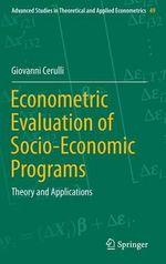 Econometric Evaluation of Socio-Economic Programs : Theory and Applications - Giovanni Cerulli