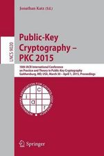 Public-Key Cryptography - PKC 2015 : 18th IACR International Conference on Practice and Theory in Public-Key Cryptography, Gaithersburg, MD, USA, March 30 - April 1, 2015, Proceedings