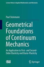 Geometrical Foundations of Continuum Mechanics : An Application to First- and Second-Order Elasticity and Elasto-Plasticity - Paul Steinmann