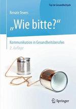 Wie Bitte? - Kommunikation in Gesundheitsberufen : Top Im Gesundheitsjob - Renate Tewes