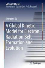 A Global Kinetic Model for Electron Radiation Belt Formation and Evolution : Springer Theses - Zhenpeng Su