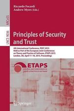 Principles of Security and Trust : 4th International Conference, Post 2015, Held as Part of the European Joint Conferences on Theory and Practice of Software, ETAPS 2015, London, UK, April 11-18, 2015, Proceedings