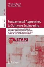 Fundamental Approaches to Software Engineering : 18th International Conference, FASE 2015, Held as Part of the European Joint Conferences on Theory and Practice of Software, ETAPS 2015, London, UK, April 11-18, 2015, Proceedings