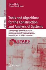 Tools and Algorithms for the Construction and Analysis of Systems : 21st International Conference, TACAS 2015, Held as Part of the European Joint Conferences on Theory and Practice of Software, ETAPS 2015, London, UK, April 11-18, 2015, Proceedings