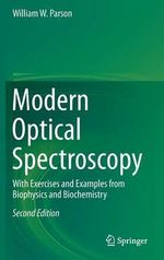 Modern Optical Spectroscopy 2015 : With Exercises and Examples from Biophysics and Biochemistry - William W. Parson