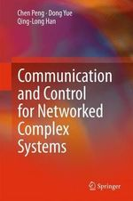 Communication and Control for Networked Complex Systems - Chengzhi Peng