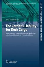 The Carrier's Liability for Deck Cargo : A Comparative Study on English and Nordic Law with General Remarks for Future Legislation - Lina Wiedenbach