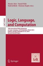 Logic, Language, and Computation : 10th International Tbilisi Symposium on Logic, Language, and Computation, Tbillc 2013, Gudauri, Georgia, September 23-27, 2013. Revised Selected Papers