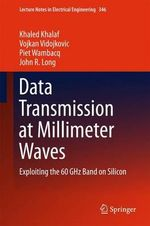 Data Transmission at Millimeter Waves : Exploiting the 60 Ghz Band on Silicon - Khaled Khalaf