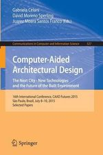 Computer-Aided Architectural Design Futures -- New Technologies and the Future of the Built Environment : 16th International Conference, Caad Futures 2015, Sao Paulo, Brazil, July 8-10, 2015. Selected Papers