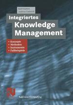 Integriertes Knowledge Management : Konzepte, Methoden, Instrumente Und Fallbeispiele
