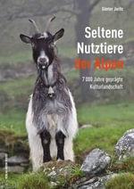 Seltene Nutztiere der Alpen : 7000 Jahre gepragte Kulturlandschaft - Gunter Jaritz