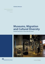Museums, Migration and Cultural Diversity : Swedish Museums in Tune with the Times? - Christina Johansson