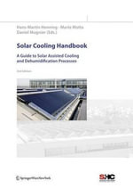 Solar Cooling Handbook : A Guide to Solar Assisted Cooling and Dehumification Processes