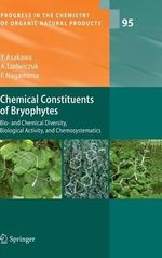 Chemical Constituents of Bryophytes : Bio- And Chemical Diversity, Biological Activity, and Chemosystematics - Yoshinori Asakawa