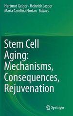 Stem Cell Aging : Mechanisms, Consequences, Rejuvenation