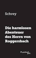 Die Harmlosen Abenteuer Des Herrn Von Roggersbach - Schrey