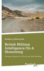British Military Intelligence on a Shoestring : Putting a Spanner in the Soviet War Machine - Rooney Alowinckle