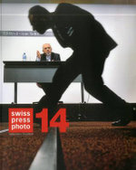 Swiss Press Photo 14 : The Best in Swiss Photography 2013 - Braun Publishing
