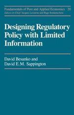Fundamentals of Pure and Applied Economics : Designing Regulatory Policy with Limited Information Vol 20 - David Besanko