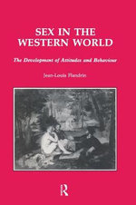 Sex in the Western World : The Development of Attitudes and Behaviour - Jean-Louis Flandrin