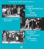 Luigi Pirandello in the Theatre : A Documentary Record - Susan Bassnett-McGuire