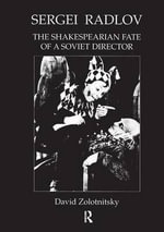 Sergei Radlov : The Shakespearian Fate of a Soviet Director - David Zolotnitsky