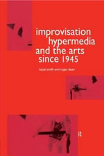 Improvisation, Hypermedia and the Arts Since 1945 - Hazel Smith