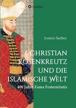 Christian Rosenkreutz Und Die Islamische Welt - Jostein Saether