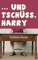... Und Tschuss, Harry - Susanne Dauner