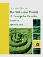 The Psychological Meaning of Homeopathic Remedies - Antonie Peppler