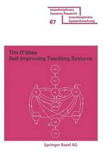 Self-Improving Teaching Systems : An Application of Artificial Intelligence to Computer Assisted Instruction - Tim O'Shea