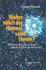 Woher Nahrt Der Himmel Seine Sterne : Die Entwicklung Des Kosmos Und Die Zukunft Des Menschen - Richard Reeves