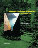 Between Landscape Architecture and Land Art - Udo Weilacher