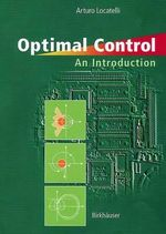 Optimal Control : An Introduction :  An Introduction - Arturo Locatelli