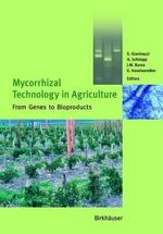 Mycorrhizal Technology in Agriculture : From Genes to Bioproducts :  From Genes to Bioproducts