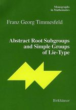 Abstract Root Subgroups and Simple Groups of Lie-type : Icase/Larc Interdisciplinary Series in Science and... - Franz Georg Timmesfeld
