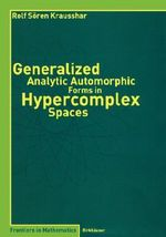 Generalized Analytic Automorphic Forms in Hypercomplex Spaces - Rolf S. Krausshar