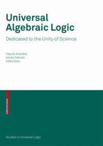 Universal Algebraic Logic : Dedicated to the Unity of Science - Hajnal Andreka