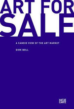 Art for Sale : A Candid View of the Art Market - Dirk Boll