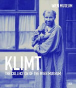 Gustav Klimt : The Collection of the Wien Museum - Ursula Storch