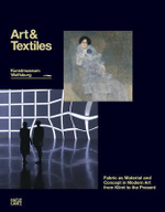 Art & Textile : Fabric as Material and Idea in Modern Art from Klimt to the Present
