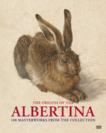 The Albertina : Birth of a World-Class Collection