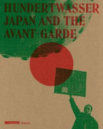 Hundertwasser : Japan and the Avant-Garde - Agnes Husslein-Arco