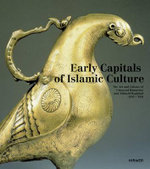 Early Capitals of Islamic Art : The Artistic Legacy of Umayyad Damascus and Abasid Baghdad (650  -  950)