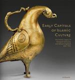 Early Capitals of Islamic Culture : The Artistic Legacy of Umayyad Damascus and Abbasid Baghdad (650-950) - Ulrike Al-Khamis