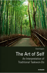 The Art of Self : an Interpretation of Traditional Taekwon-Do - David Ippen