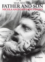 Nicola and Giovanni Pisano : Father and Son - Max Seidel